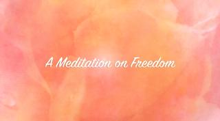 A Meditation on Freedom